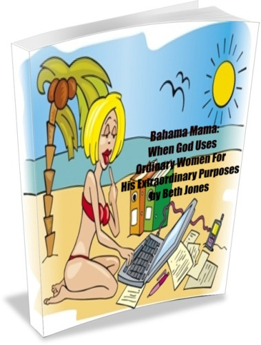 Bahama Mama: When God Uses Ordinary Women For His Extraordinary Purposes
